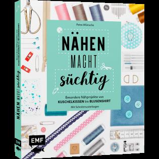 EMF - Nähen macht süchtig - Besondere Nähprojekte von Kuschelkissen bis Blusenshirt